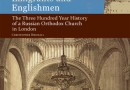 Holy Trinity Publications release Embassy, Emigrants, and Englishmen: the Three-Hundred Year History of a Russian Orthodox Church in London by Protodeacon Christopher Birchall