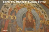"OCA Youth Department launches ""Saints You Missed in Sunday School"""