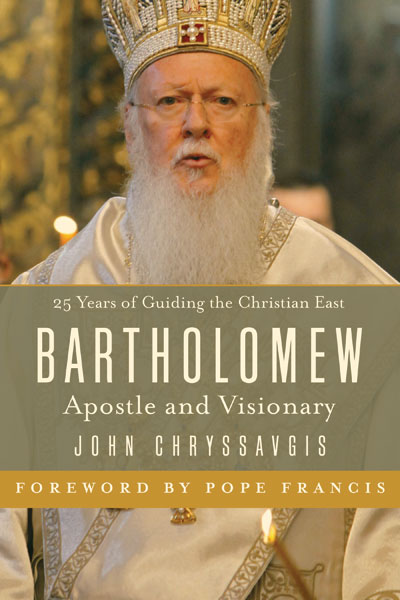 """Bartholomew: Apostle and Visionary"" – First Complete Biography of Ecumenical Patriarch Bartholomew"