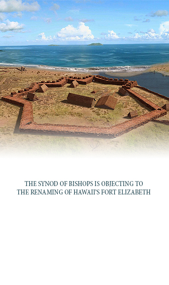Synod of Bishops is Objecting to Renaming Hawaii's Fort Elizabeth